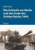 Die Schlacht um Berlin und das Ende des Dritten Reichs 1945 (eBook, ePUB)