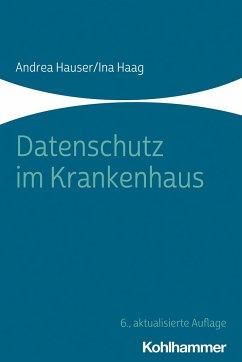 Datenschutz im Krankenhaus - Hauser, Andrea;Haag, Ina