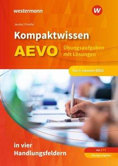 Kompaktwissen AEVO in vier Handlungsfeldern. Übungsaufgaben mit Lösungen - Jacobs, Peter; Preuße, Michael