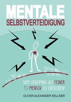 Mentale Selbstverteidigung - Kellner, Oliver Alexander