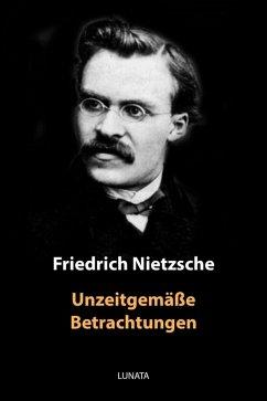 Unzeitgemäße Betrachtungen (eBook, ePUB) - Nietzsche, Friedrich Wilhelm