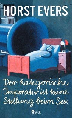 Der kategorische Imperativ ist keine Stellung beim Sex (Mängelexemplar) - Evers, Horst