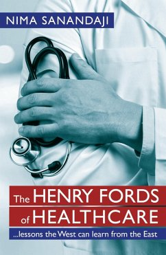 The Henry Fords of Healthcare: ...Lessons the West Can Learn from the East
