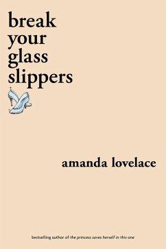 break your glass slippers (eBook, ePUB) - Lovelace, Amanda; Ladybookmad