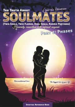 The Truth About Soulmates (Twin Souls, Twin Flames, Dual Souls, Karmic Partners) Part 1: Phases (eBook, ePUB)