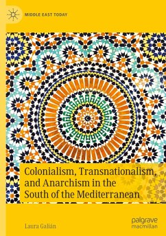 Colonialism, Transnationalism, and Anarchism in the South of the Mediterranean - Galián, Laura