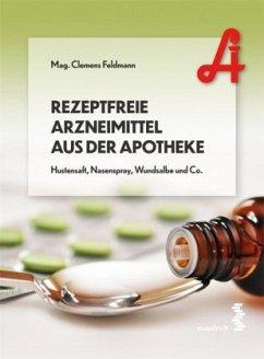 Rezeptfreie Arzneimittel aus der Apotheke - Feldmann, Clemens