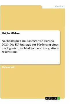Nachhaltigkeit im Rahmen von Europa 2020. Die EU-Strategie zur Förderung eines intelligenten, nachhaltigen und integrativen Wachstums