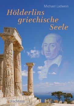 Hölderlins griechische Seele (eBook, ePUB) - Ladwein, Michael