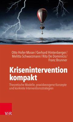 Krisenintervention kompakt (eBook, PDF) - Brunner, Franz; Hintenberger, Gerhard; Hofer-Moser, Otto; Schwarzmann, Melitta; de Dominicis, Rita