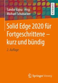 Solid Edge 2020 für Fortgeschrittene - kurz und bündig - Schabacker, Michael