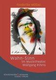 Wahn-Sinn im Musiktheater Wolfgang Rihms