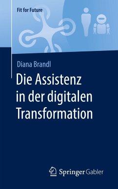 Die Assistenz in der digitalen Transformation - Brandl, Diana