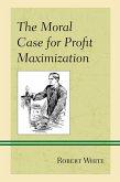 The Moral Case for Profit Maximization (eBook, ePUB)