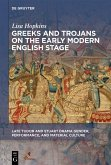 Greeks and Trojans on the Early Modern English Stage (eBook, ePUB)