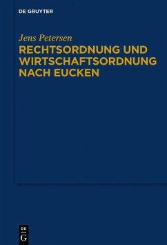 Rechtsordnung und Wirtschaftsordnung nach Eucken (eBook, ePUB) - Petersen, Jens