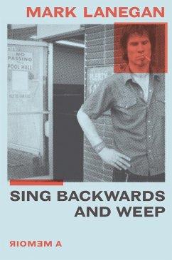Sing Backwards and Weep (eBook, ePUB) - Lanegan, Mark