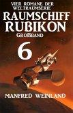 Großband Raumschiff Rubikon 6 - Vier Romane der Weltraumserie (eBook, ePUB)