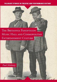The Britannia Panopticon Music Hall and Cosmopolitan Entertainment Culture - Maloney, Paul