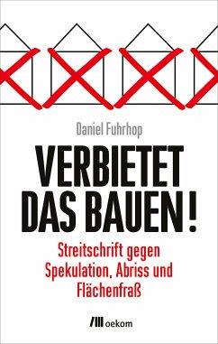 Verbietet das Bauen! (eBook, PDF) - Fuhrhop, Daniel