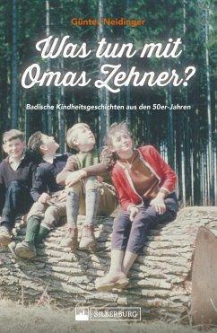 Was tun mit Omas Zehner? Kindheit in Baden in den 50er-Jahren. (eBook, ePUB) - Neidinger, Günter