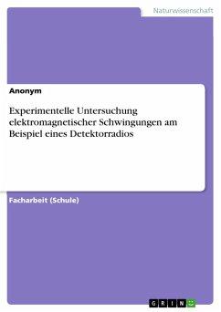Experimentelle Untersuchung elektromagnetischer Schwingungen am Beispiel eines Detektorradios (eBook, PDF)