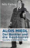 Alois Miedl. Der Bankier und die Raubkunst