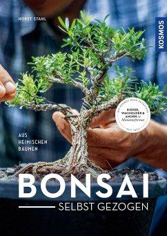 Bonsai selbst gezogen - Stahl, Horst