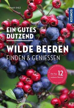 Ein gutes Dutzend wilde Beeren - Diez, Otmar