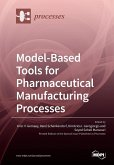 Model-Based Tools for Pharmaceutical Manufacturing Processes