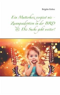 Ein Mutterherz vergisst nie - Zwangsadoption in der BRD & Die Suche geht weiter!