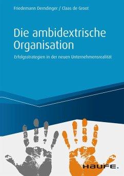 Die ambidextrische Organisation (eBook, ePUB) - Derndinger, Friedemann; de Groot, Claas