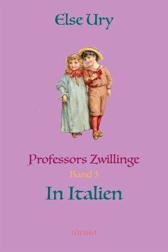 Professors Zwillinge in Italien (eBook, ePUB) - Ury, Else