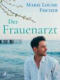 Der Frauenarzt - Unterhaltungsroman (eBook, ePUB)
