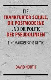 Die Frankfurter Schule, die Postmoderne und die Politik der Pseudolinken (eBook, PDF)