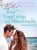 Kein Vogel singt um Mitternacht - Liebesroman (eBook, ePUB)