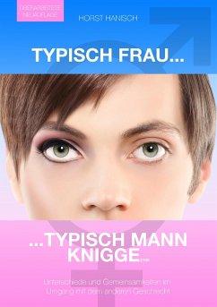 Typisch Frau - Typisch Mann Knigge 2100 - Hanisch, Horst