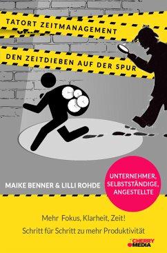 Tatort Zeitmanagement - Den Zeitdieben auf der Spur - Rohde, Lilli; Benner, Maike