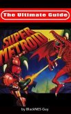 The Ultimate Guide To Super Metroid (eBook, ePUB)
