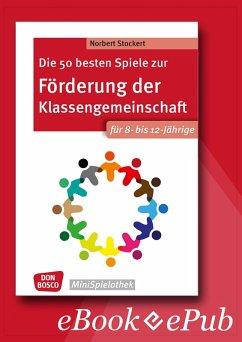 Die 50 besten Spiele zur Förderung der Klassengemeinschaft. Für 8- bis 12-Jährige. eBook. (eBook, ePUB) - Stockert, Norbert