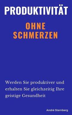 Produktivität ohne Schmerzen (eBook, ePUB) - Sternberg, Andre