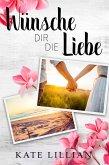 Wünsche dir die Liebe (eBook, ePUB)