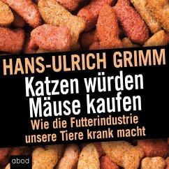 Katzen würden Mäuse kaufen (MP3-Download) - Grimm, Hans-Ulrich
