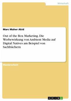 Out of the Box Marketing. Die Werbewirkung von Ambient Media auf Digital Natives am Beispiel von Sachbüchern (eBook, PDF)