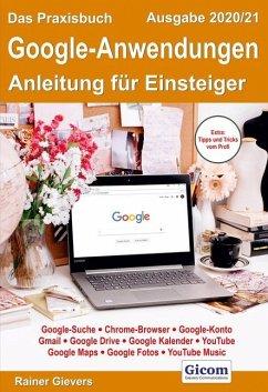 Das Praxisbuch Google-Anwendungen - Anleitung für Einsteiger (Ausgabe 2020/21) - Gievers, Rainer