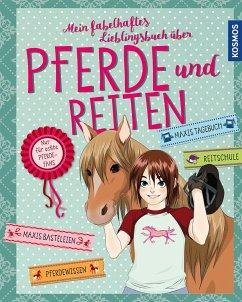 Mein fabelhaftes Lieblingsbuch über Pferde und Reiten - Hage, Anike; Braun, Gudrun; Scheller, Anne