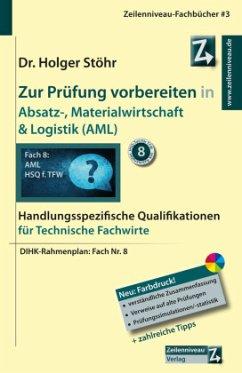 Zur Prüfung vorbereiten in Absatz-, Materialwirtschaft & Logistik (AML) - Stöhr, Holger