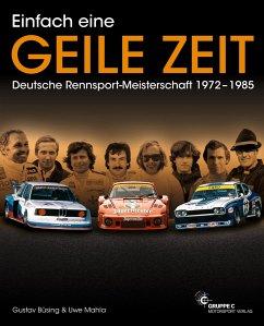 Einfach eine GEILE ZEIT - Dt. Rennsport-Meisterschaft 1972-1985 - Büsing, Gustav; Mahla, Uwe