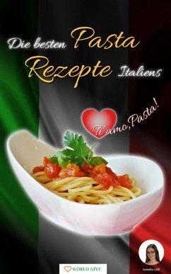 Die besten Pasta Rezepte Italiens (eBook, ePUB) - Lößl, Isabella