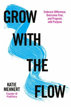 Grow with the Flow: Embrace Difference, Overcome Fear, and Progress with Purpose (eBook, ePUB) - Mehnert, Katie